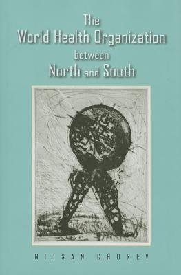 The World Health Organization Between North and South By Chorev, Nitsan