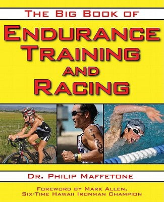 The Big Book of Endurance Training and Racing By Maffetone, Philip/ Allen, Mark (FRW)