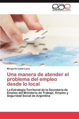 Editorial Acad Mica Espa Ola Una Manera de Atender El Problema del Empleo Desde Lo Local by Lar?a, Margarita Isabel [Paperback] at Sears.com